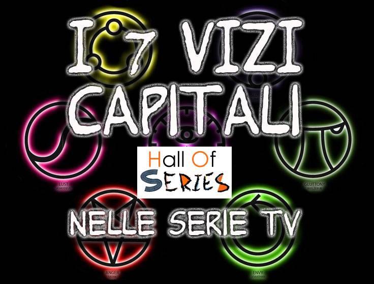 I 7 vizi capitali nelle Serie Tv.